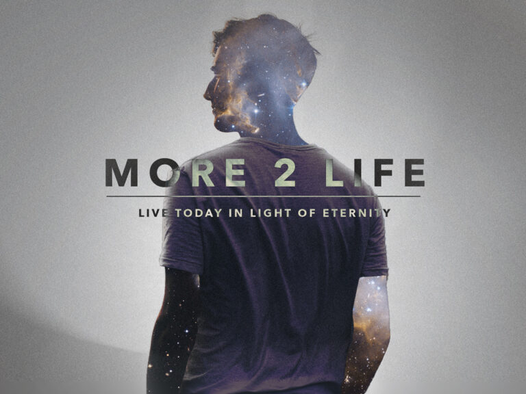More 2 Life - Live today in light of Eternity